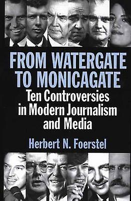 From Watergate to Monicagate Ten Controversies in Modern Journalism and Media by Foerstel & Herbert N.