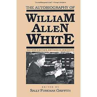 A autobiografia de William Allen White por Griffith & Sally Foreman