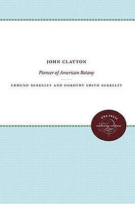 John Clayton Pioneer of American Botany by Berkeley & Edmund