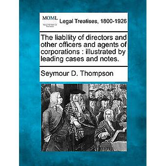 The liability of directors and other officers and agents of corporations  illustrated by leading cases and notes. by Thompson & Seymour D.