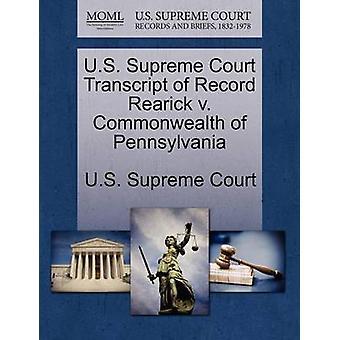 U.S. Supreme Court Transcript of Record Rearick v. Commonwealth of Pennsylvania by U.S. Supreme Court