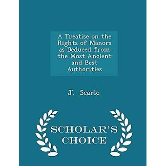 A Treatise on the Rights of Manors as Deduced from the Most Ancient and Best Authorities  Scholars Choice Edition by Searle & J.