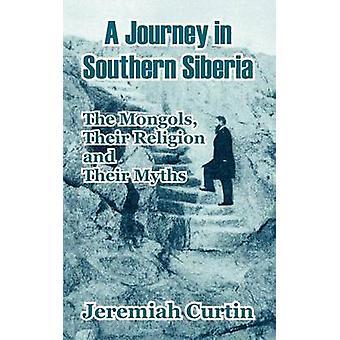 En resa i södra Sibirien mongolerna deras Religion och deras Myths av Curtin & Jeremia