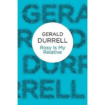 Rosy Is My Relative by Durrell & Gerald Malcolm