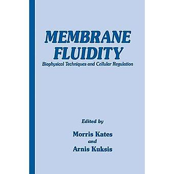 Membrane Fluidity  Biophysical Techniques and Cellular Regulation by Kates & Morris