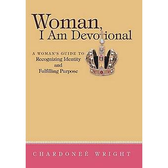 Woman I Am Devotional A Womans Guide to Recognizing Identity and Fulfilling Purpose by Wright & Chardonee