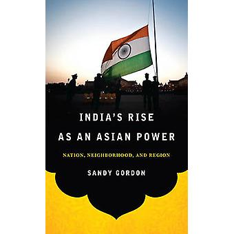 Indias stiga som en asiatisk makt nationen grannskapet och regionen av Gordon & Sandy