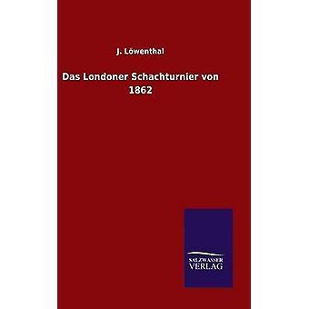 Das Londoner Schachturnier von 1862 by Lwenthal & J.