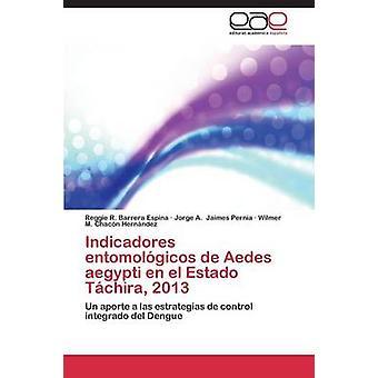 Indicadores Entomologicos de Aedes Aegypti En El Estado Tachira 2013 by Barrera Espina Reggie R.