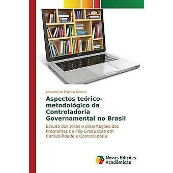 Aspectos tericometodolgico da Controladoria Governamental no Brasil by de Oliveira Gomes Amanda