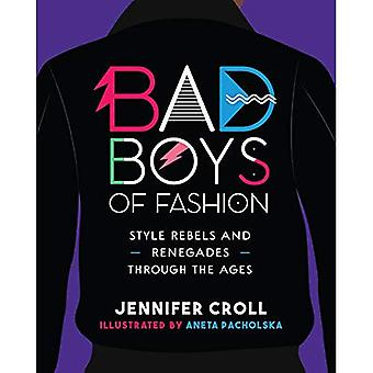 Bad Boys of Fashion: Style� Rebels and Renegades Through the Ages