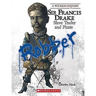 Sir Francis Drake - Slave Trader and Pirate by Charles Nick - 97805312