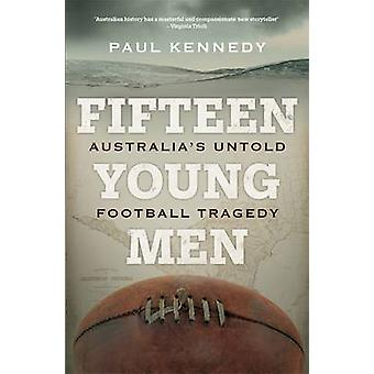 Fifteen Young Men - Australia's Untold Football Tragedy by Paul Kenned