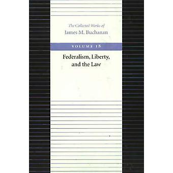 Federalism - Liberty - and the Law by James M. Buchanan - 97808659724