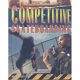 Competitive Skateboarding by Holly Cefrey - 9781435850507 Book