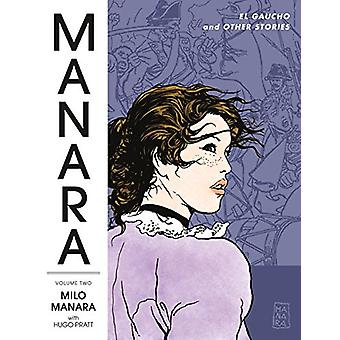 Manara Library Volume 2 - El Gaucho And Other Stories by Milo Manara -