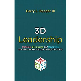 3D Leadership - Defining - Developing and Deploying Christian Leaders