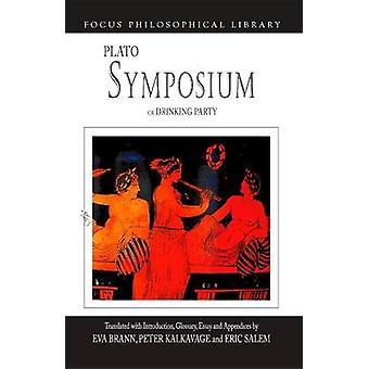 Symposium or Drinking Party by Plato - Peter Kalkavage - Eva Brann -