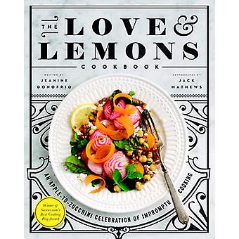 The Love and Lemons Cookbook - An Apple-to-Zucchini Celebration of Imp