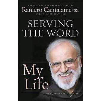 Serving the Word - My Life by Raniero Cantalamessa - Ralph Martin - Al