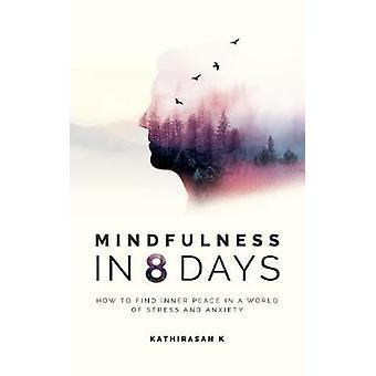 Mindfulness in 8 giorni-come trovare la pace interiore in un mondo di stress a