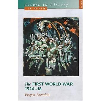 Access to History in Depth - The First World War 1914-18 by Vyvyen Bre
