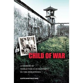 Child of War - A Memoir of World War II Internment in the Philippines
