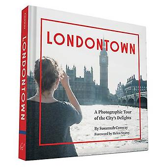 Londontown - A Photographic Tour of the City's Delights by Susannah Co
