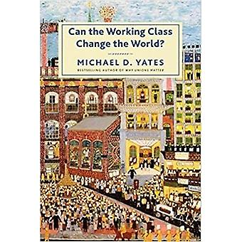 Can the Working Class Change the World? by Can the Working Class Chan