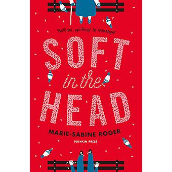 Soft in the Head by Marie-Sabine Roger - Frank Wynne - 9781782271581