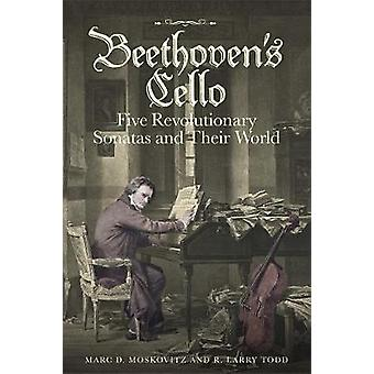Beethoven's Cello - Five Revolutionary Sonatas and Their World by Marc