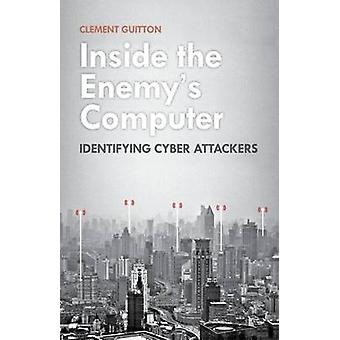 Inside the Enemy's Computer - Identifying Cyber-Attackers by Clement G