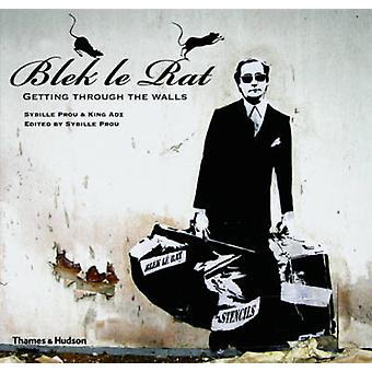 Blek le Rat - Getting Through the Walls by Sybille Prou - King Adz - 9