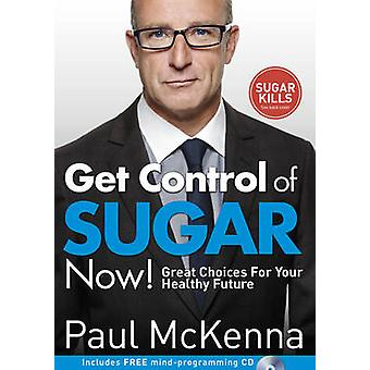Get Control of Sugar Now! - Great Choices for Your Healthy Future by P