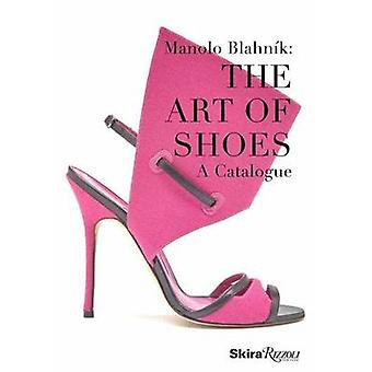 Manolo Blahnik - The Art of Shoes by Cristina Carrillo De Albornoz Fis