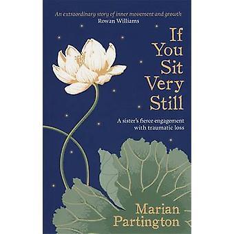 If You Sit Very Still by Marian Partington - Marina Cantacuzino - 978