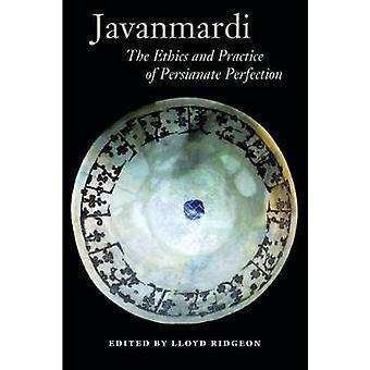 Javanmardi - The Ethics and Practice of Persianate Perfection by Javan