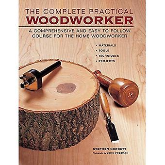 Den kompletta praktiska Woodworker: En omfattande och lätt att följa kursen för den hem Woodworker
