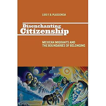 Ciudadanía de desencantar: Migrantes mexicanos y los límites de pertenencia