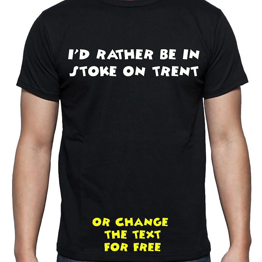 I'd Rather Be In Stoke on trent Black Hand Printed T shirt