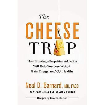 Die Käse-Falle: Wie brechen eine überraschende sucht hilft Ihnen, Gewicht zu verlieren, Energie tanken und gesund zu erhalten