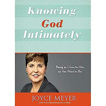 Knowing God Intimately (Revised): Being as Close to Him as You Want to Be