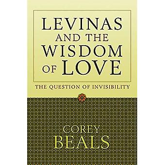 Levinas and the Wisdom of Love: The Question of Invisibility