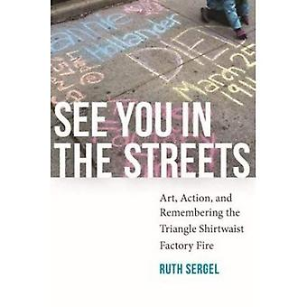 See You in the Streets: Art, Action, and Remembering the Triangle Shirtwaist Factory Fire (Humanities and Public...