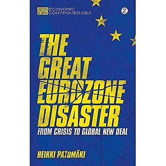 The Great Eurozone Disaster: From Crisis to Global New Deal (Economic Controversies)