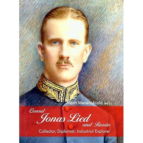 Consul Jonas Lied and Russia  Collector, Diplomat and Industrial Explorer (Hardback)