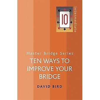 Dziesięć sposobów, aby poprawić swój most przez David Bird - 9780297844938 książki