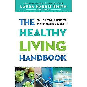 The Healthy Living Handbook: Simple, Everyday Habits for Your Body, Mind� and Spirit