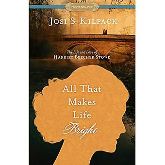 All That Makes Life Bright: The Life and Love of Harriet Beecher Stowe (Historical Proper Romance)