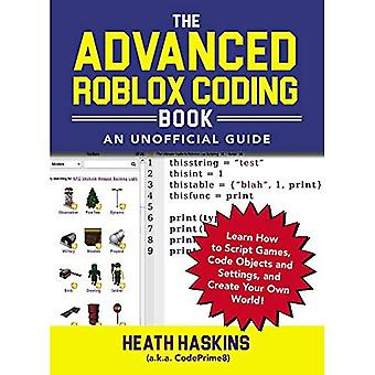 The Advanced Roblox Coding Book: An Unofficial Guide: Learn How to Script Games,� Code Objects and Settings,� and Create Your Own World! (Unofficial Roblox)
